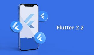 Everything You Need to Know About Flutter 2.2