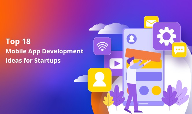 Top 18 Mobile App Development Ideas for Startups1
