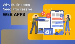 Why Businesses Need Progressive Web Apps